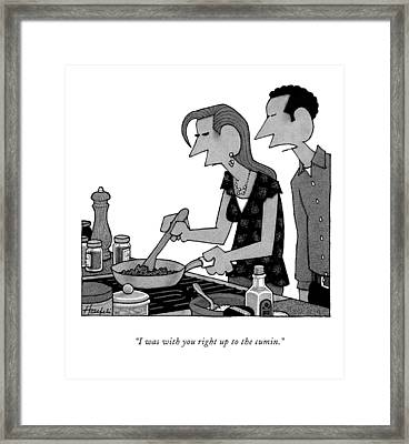 I Was With You Right Up To The Cumin Framed Print