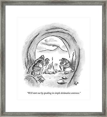 We'll Start Out By Speaking In Simple Declarative Framed Print
