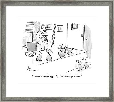 You're Wondering Why I've Called You Here Framed Print