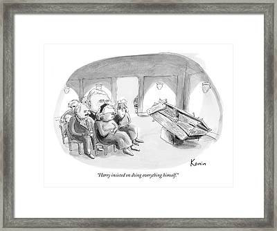 Harry Insisted On Doing Everything Himself Framed Print