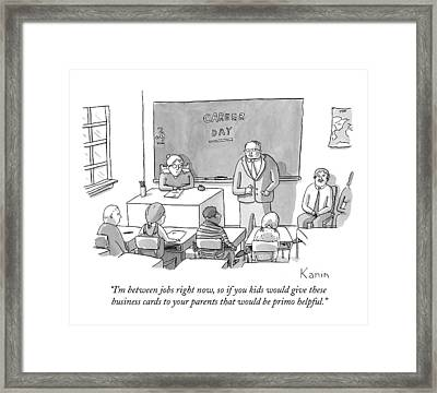 I'm In Between Jobs Right Now Framed Print