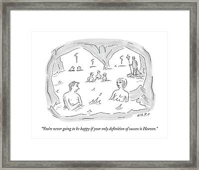 You're Never Going To Be Happy If Your Only Framed Print