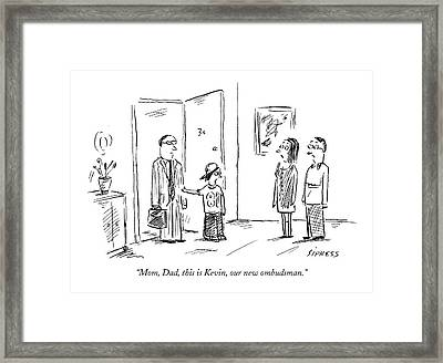Mom, Dad, This Is Kevin, Our New Ombudsman Framed Print