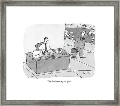 Hey, Fred, How's My Old Office? Framed Print by Peter C. Vey