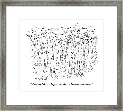 I Don't Mind The Tree Huggers Framed Print