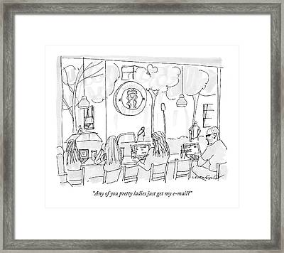 Any Of You Pretty Ladies Just Get My E-mail? Framed Print