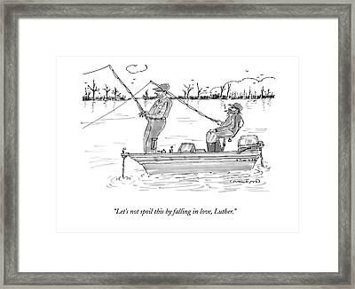 Let's Not Spoil This By Falling In Love Framed Print