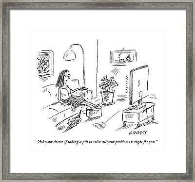 Ask Your Doctor If Taking A Pill To Solve All Framed Print
