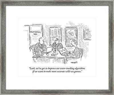 Look, We've Got To Improve Our Voter-tracking Framed Print by Robert Mankoff