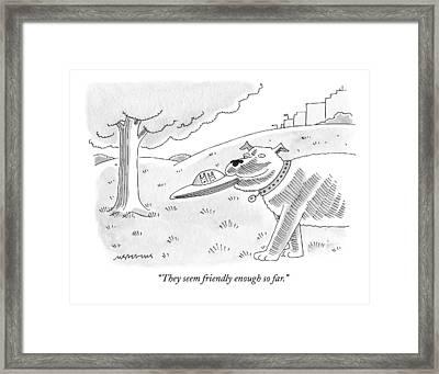 They Seem Friendly Enough So Far Framed Print by Mick Stevens