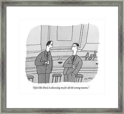 I Feel Like Doris Is Divorcing Me For All Framed Print by Peter C. Vey