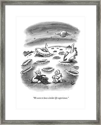We Seem To Have Similar Life Experiences Framed Print