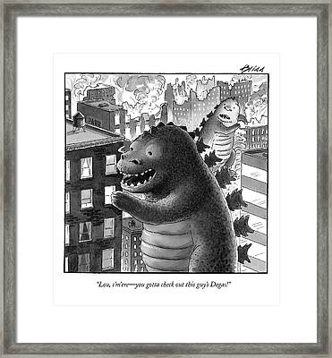 Lou, C'm'ere - You Gotta Check Out This Guy's Framed Print