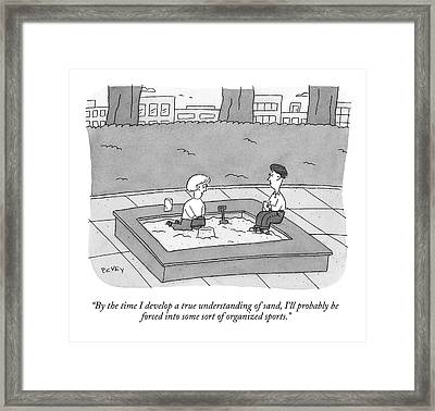 By The Time I Develop A True Understanding Framed Print by Peter C. Vey