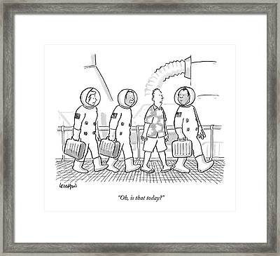 Oh, Is That Today? Framed Print