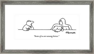 Some Of Us Are Unsung Heroes Framed Print by Charles Barsotti