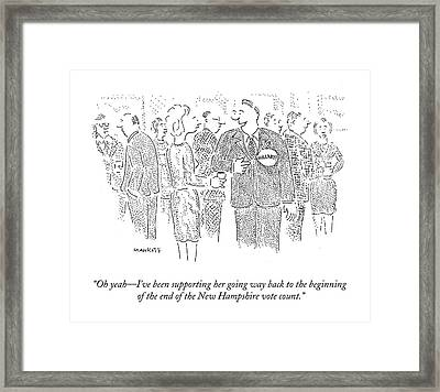 Oh Yeah - I've Been Supporting Her Going Way Back Framed Print by Robert Mankoff