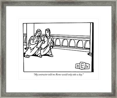 My Contractor Told Me Rome Would Only Take A Day Framed Print by Bruce Eric Kaplan