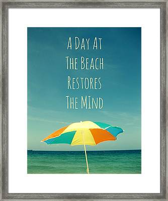 A Day At The Beach Restores The Mind  Framed Print by Maya Nagel