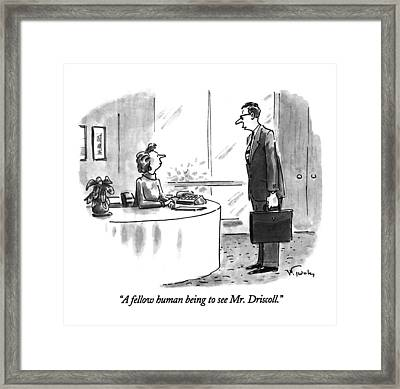 A Fellow Human Being To See Mr. Driscoll Framed Print