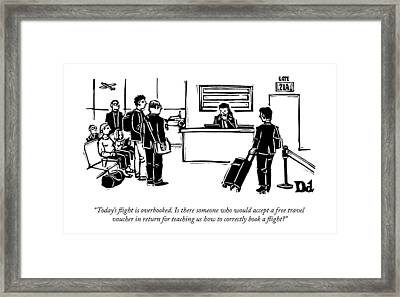 A Flight Receptionist Announces To Travelers Framed Print by Drew Dernavich