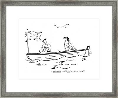 A Gentleman Would ?nd A Way To Shave! Framed Print
