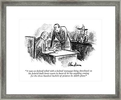 A Man On Federal Relief With A Federal Mortgage Framed Print by Alan Dunn