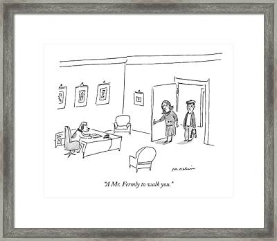 A Mr. Fermly To Walk You Framed Print