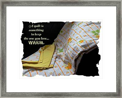 A Quilt Is Something To Keep The One You Love Warm Framed Print
