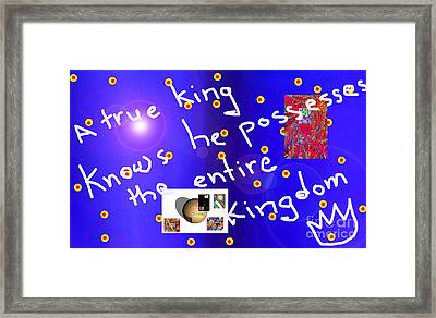 A True King Knows He Possesses The Entire Kingdom  Framed Print