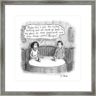 A Woman Says To A Man: Maybe This Framed Print