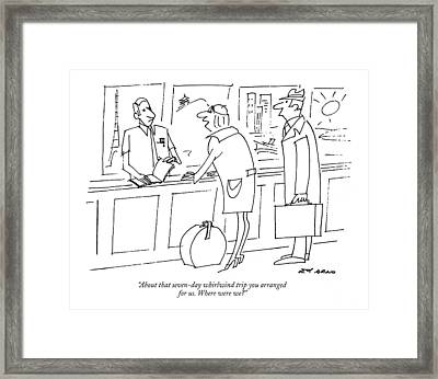 About That Seven-day Whirlwind Trip You Arranged Framed Print by Ed Arno