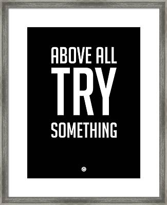 Above All Try Something Poster 1 Framed Print by Naxart Studio