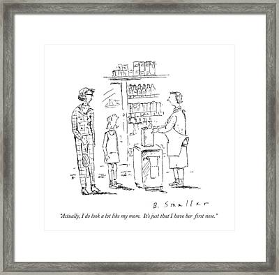 Actually, I Do Look A Lot Like My Mom.  It's Framed Print by Barbara Smaller
