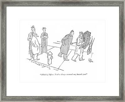Admit It, Of?cer. You've Always Resented Me Framed Print