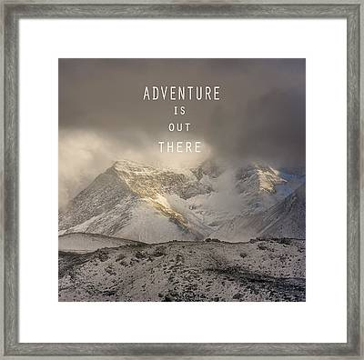 Adventure Is Out There. At The Mountains Framed Print