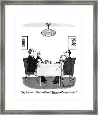 Ah, But Wait Till He's Reelected! Then You'll See Framed Print by J.B. Handelsman