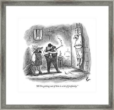 All I'm Getting Out Of Him Is A Lot Of Profanity Framed Print