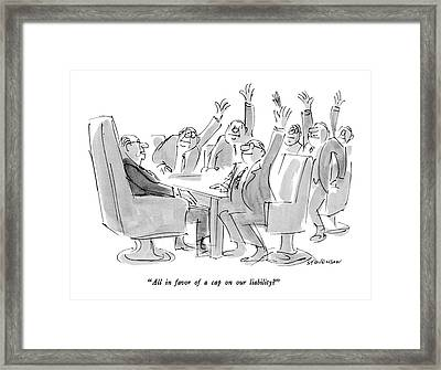 All In Favor Of A Cap On Our Liability? Framed Print