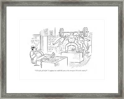 All Right, All Right! I Suppose We Could Bill Framed Print by  Alain