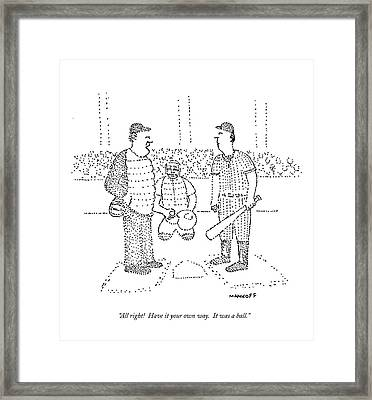 All Right!  Have It Your Own Way.  It Was A Ball Framed Print