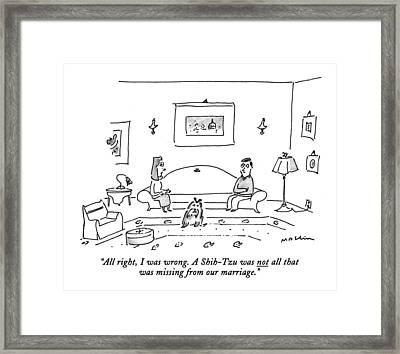 All Right, I Was Wrong. A Shih-tzu Was Not All Framed Print