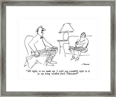 All Right, So We Made Up.  I Wish You Wouldn't Framed Print by Al Ross