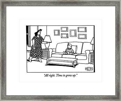 All Right. Time To Grow Up Framed Print