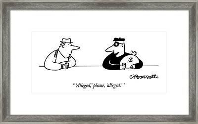 'alleged,' Please, 'alleged.' Framed Print by Charles Barsotti