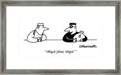 'alleged,' Please, 'alleged.' Framed Print