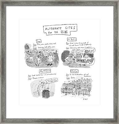 Alternate Sites For The U.n Framed Print by Roz Chast