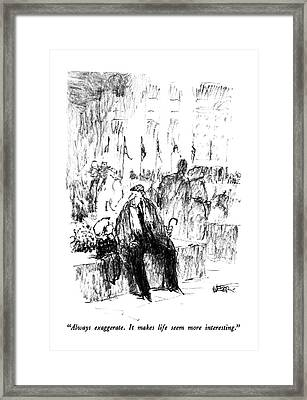 Always Exaggerate.  It Makes Life Seem More Framed Print by Robert Weber