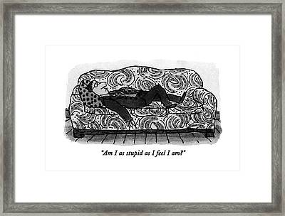 Am I As Stupid As I Feel I Am? Framed Print