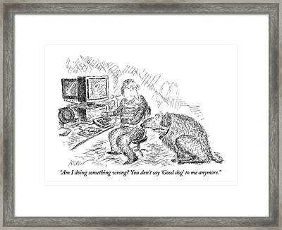 Am I Doing Something Wrong?  You Don't Say 'good Framed Print